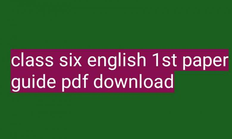 class six english 1st paper guide pdf download